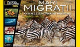 Mari migratii. Animale extraordinare in miscare – National Geographic Kids PDF (download, pret, reducere)