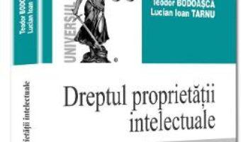 Dreptul proprietatii intelectuale – Teodor Bodoasca, Lucian Ioan Tarnu PDF (download, pret, reducere)