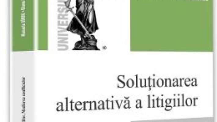 Solutionarea alternativa a litigiilor – Manuela Sirbu PDF (download, pret, reducere)