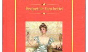 Cartea Peripetiile Fanchettei – Honore De Balzac (download, pret, reducere)