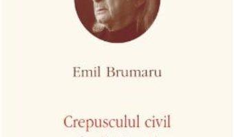 Opere V: Crepusculul civil de dimineata – Emil Brumaru PDF (download, pret, reducere)