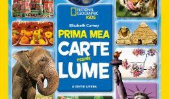 Cartea Prima mea carte despre lume – Elizabeth Carney – National Geographic Kids (download, pret, reducere)