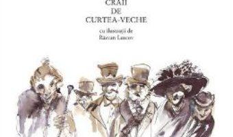 Craii de Curtea-Veche – Mateiu I. Caragiale cu ilustratii de Razvan Luscov PDF (download, pret, reducere)