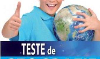 Pret Carte Teste de Geografie pentru gimnaziu – Clasa 5 – Dorina Cheval, Adina Serban