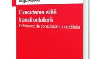 Cartea Executarea silita transfrontaliera. Instrument de consolidare a creditului – Sergiu Popovici (download, pret, reducere)