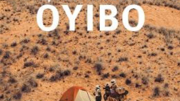 Cartea Oyibo: 2 oameni, 1 motocicleta, 14 luni in Africa – Ana Hogas, Ionut Florea (download, pret, reducere)
