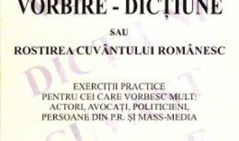 Vorbire – Dictiune sau rostirea cuvantului romanesc – George V. Grigore PDF (download, pret, reducere)