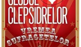 Clubul clepsidrelor: Vremea sufragetelor – Lucy Ribchester PDF (download, pret, reducere)