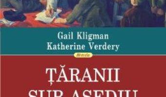 Cartea Taranii sub asediu – Gail Kligman, Katherine Verdery (download, pret, reducere)