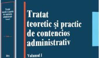 Cartea Tratat teoretic si practic de contencios administrativ. Vol.1 – Oliviu Puie (download, pret, reducere)