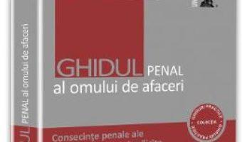 Ghidul penal al omului de afaceri. Consecinte penale ale activitatii economice ilicite – Mihai Adrian Hotca PDF (download, pret, reducere)