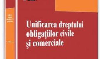 Unificarea dreptului obligatiilor civile si comerciale – Marian Nicolae PDF (download, pret, reducere)