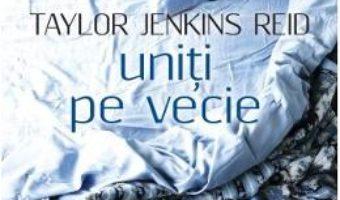 Uniti pe vecie – Taylor Jenkins Reid PDF (download, pret, reducere)