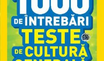 1000 de intrebari. Teste de cultura generala – Vol.3 – National Geographic Kids PDF (download, pret, reducere)