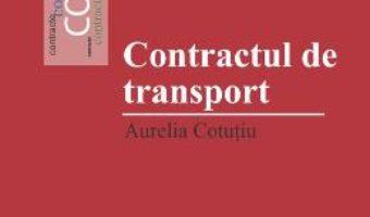 Contractul de transport – Aurelia Cotutiu PDF (download, pret, reducere)