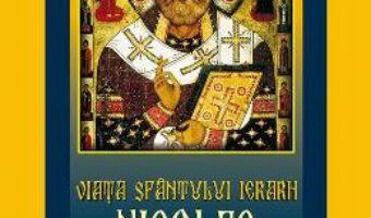 Cartea Viata Sfantului Ierarh Nicolae. Facatorul de minuni, ocrotitorul si daruitorul (download, pret, reducere)