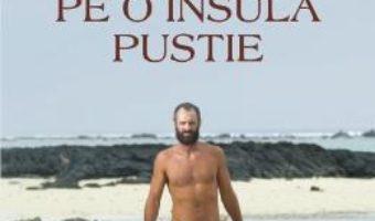 Cartea Singur pe o insula pustie – Ed Stafford (download, pret, reducere)