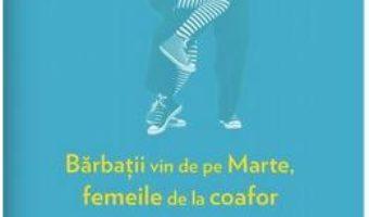 Cartea Barbatii vin de pe Marte, femeile de la coafor – Simona Tache, Mihai Radu (download, pret, reducere)