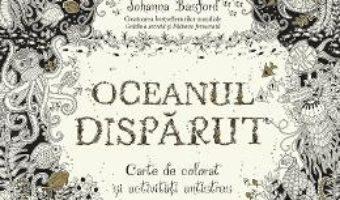 Oceanul disparut. Carte de colorat si activitati antistres – Johanna Basford PDF (download, pret, reducere)