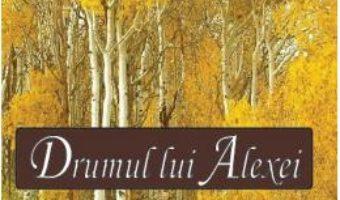 Drumul lui Alexei – Anton Tauf PDF (download, pret, reducere)