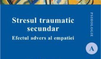 Stresul traumatic secundar – Irina Crumpei PDF (download, pret, reducere)