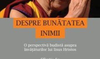 Despre bunatatea inimii – Dalai Lama PDF (download, pret, reducere)