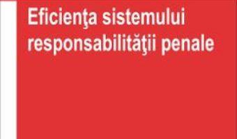 Eficienta sistemului responsabilitatii penale – Madalina-Cristina Danisor PDF (download, pret, reducere)
