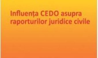 Influenta CEDO asupra raporturilor juridice civile – Gina Ignat PDF (download, pret, reducere)