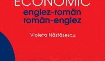 Dictionar economic englez-roman, roman-englez – Violeta Nastasescu PDF (download, pret, reducere)