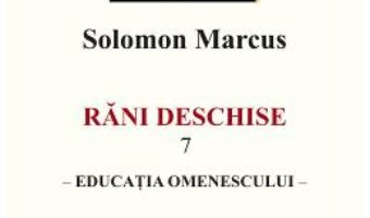 Rani deschise vol.7. Educatia omenescului – Solomon Marcus PDF (download, pret, reducere)
