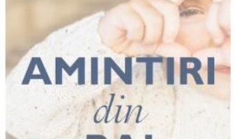 Amintiri din rai – Wayne W. Dyer, Dee Garnes PDF (download, pret, reducere)