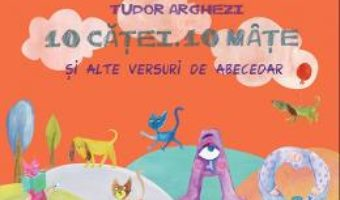 10 Catei. 10 Mate si alte versuri de abecedar – Tudor Arghezi PDF (download, pret, reducere)
