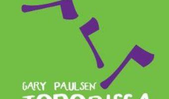 Cartea Toporisca – Gary Paulsen (download, pret, reducere)