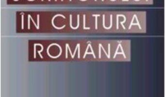 Aparitia scriitorului in cultura romana – Leon Volovici PDF (download, pret, reducere)