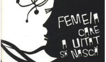 Cartea Femeia care a uitat sa nasca – Ina Ilie (download, pret, reducere)