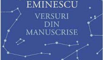 Cartea Versuri din manuscrise – Mihai Eminescu (download, pret, reducere)