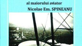 Carnetul de front al maiorului aviator Nicolae Em. Spineanu – Bogdan Spineanu PDF (download, pret, reducere)