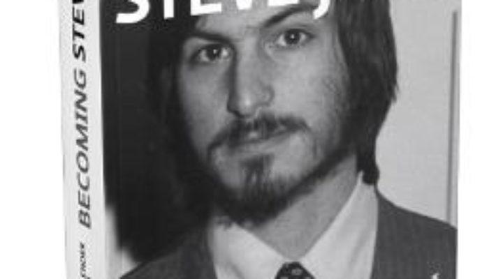 Becoming Steve Jobs. Din aventurier in vizionar – Brent Schlender, Rick Tetzeli PDF (download, pret, reducere)