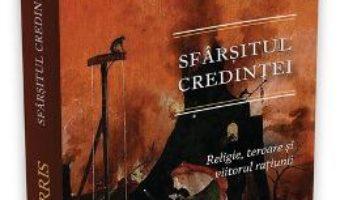 Cartea Sfarsitul credintei: religie, teroare si viitorul ratiunii – Sam Harris (download, pret, reducere)