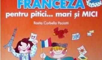 Limba franceza pentru pitici… Mari si mici – Rosita Corbella Paciotti PDF (download, pret, reducere)