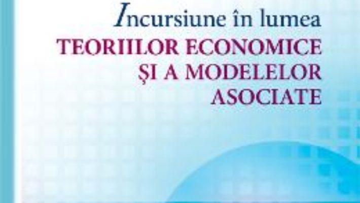 Incursiune in lumea teoriilor economice si a modelelor asociate – Oana Simona Caraman-Hudea PDF (download, pret, reducere)