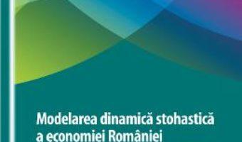 Modelarea dinamica stohastica a economiei Romaniei in contextul echilibrului general – Oana Simona PDF (download, pret, reducere)
