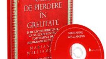Cartea Audiobook. Curs de pierdere in greutate – Marianne Williamson (download, pret, reducere)
