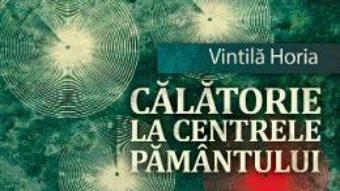 Pret Carte Calatorie la centrele pamantului – Vintila Horia