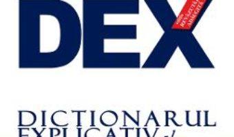 Dex – dictionar explicativ al limbii romane. Ed.2016 PDF (download, pret, reducere)