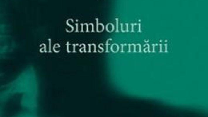 Opere complete 5: Simboluri ale transformarii – C.G. Jung PDF (download, pret, reducere)