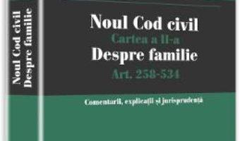 Noul Cod civil. Cartea a II-a, despre familie. Art. 258-534 – Bogdan Dumitru Moloman PDF (download, pret, reducere)