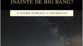 Ce a fost inainte de Big Bang? – Martin Bojowald PDF (download, pret, reducere)