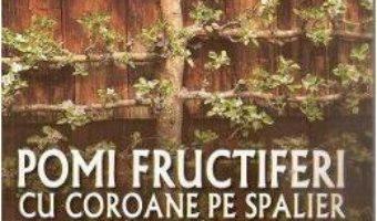 Cartea Pomi fructiferi cu coroane pe spalier – Karl Pieber (download, pret, reducere)