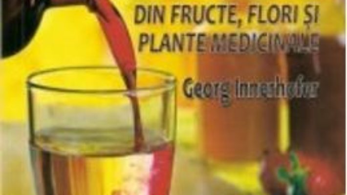 Sirop si nectar din fructe, flori si plante medicinale – Georg Innerhofer PDF (download, pret, reducere)